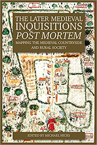 The Later Medieval Inquisitions <I>Post Mortem</I>: Mapping the Medieval Countryside and Rural Society (0)