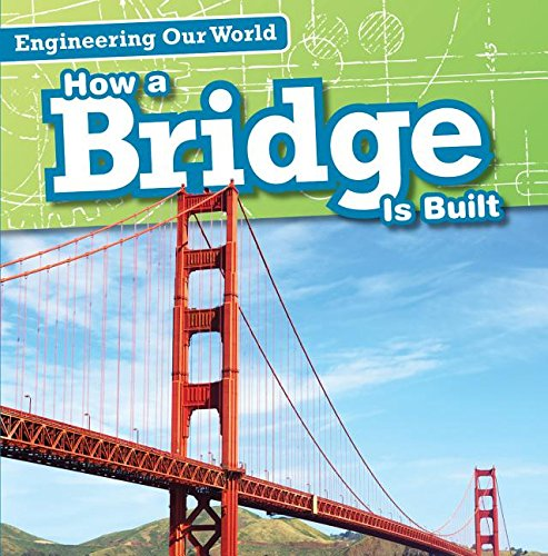 Download How a Bridge Is Built (Engineering Our World) PDF