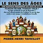 Le sens des âges: Une nouvelle philosophie des âges de la vie | Pierre-Henri Tavoillot