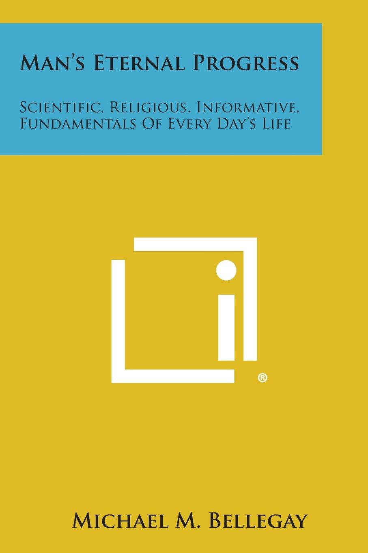 Man's Eternal Progress: Scientific, Religious, Informative, Fundamentals of Every Day's Life pdf epub