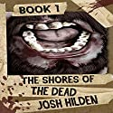 The Rising: The Shores of the Dead, Book 1 Audiobook by Josh Hilden Narrated by Clay Teunis
