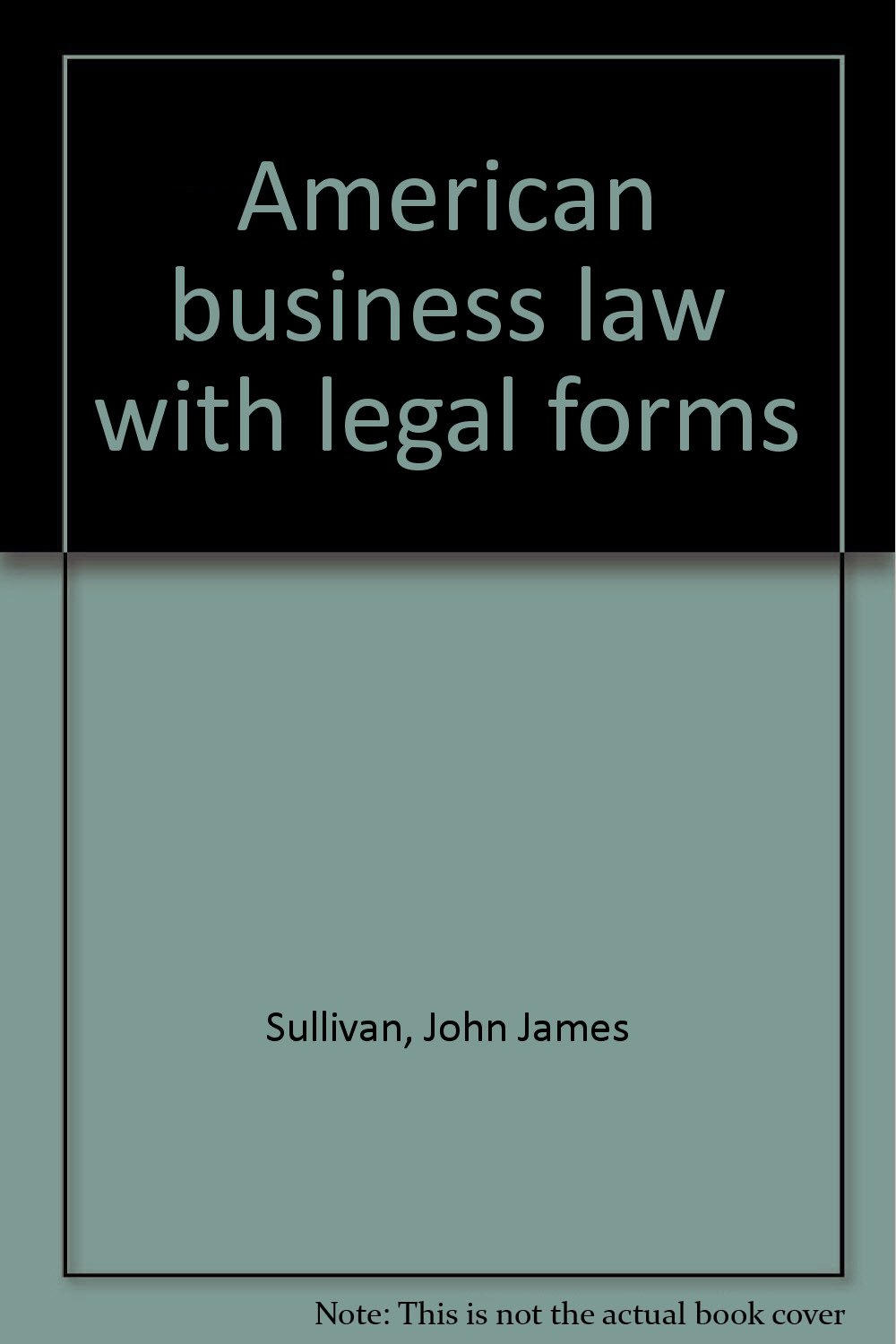 American Business Law With Legal Forms John James Sullivan Amazon - American legal forms