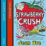 Strawberry Crush   Jean Ure