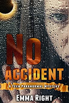 No Accident: A Teen Novel: A young adult paranormal mystery by [Right, Emma]