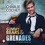 Gummy Bears & Grenades: A THIRDS Novella, Book 9.5 | Charlie Cochet