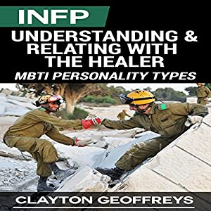 INFP: Understanding & Relating with the Healer (MBTI Personality Types) Hörbuch