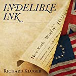 Indelible Ink: The Trials of John Peter Zenger and the Birth of America's Free Press | Richard Kluger