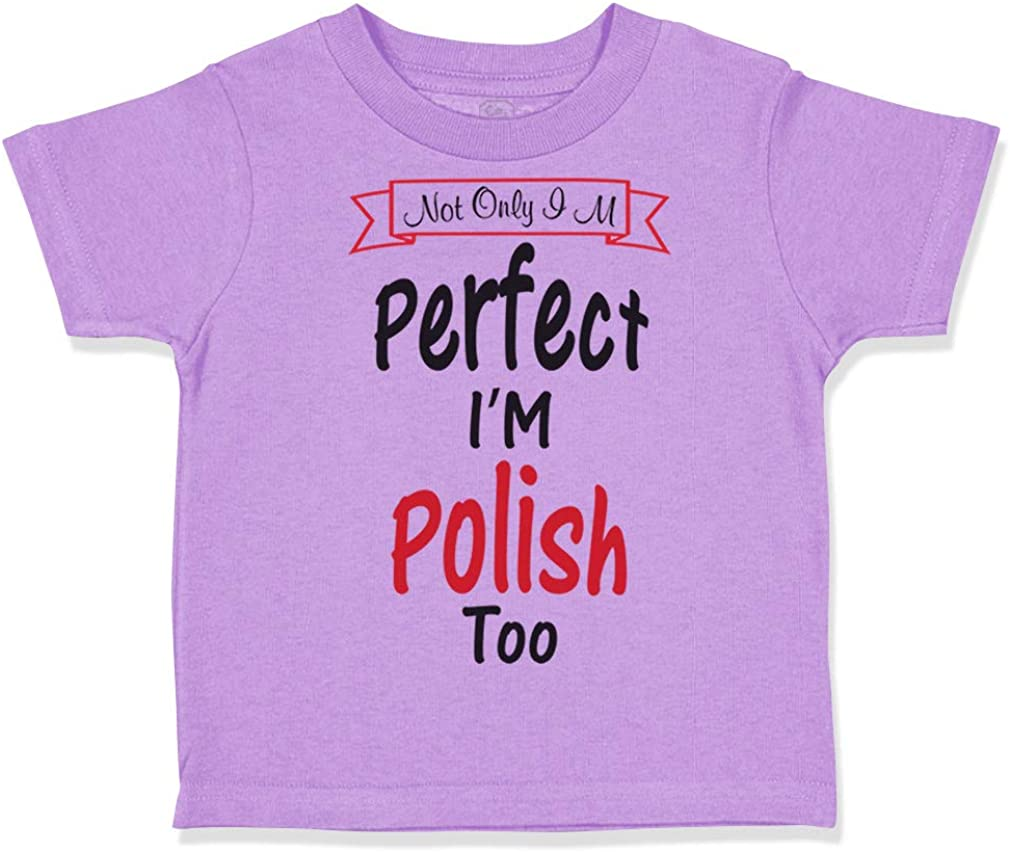 Custom Toddler T-Shirt Not Only Im Perfect Polish Too Cotton Boy /& Girl Clothes