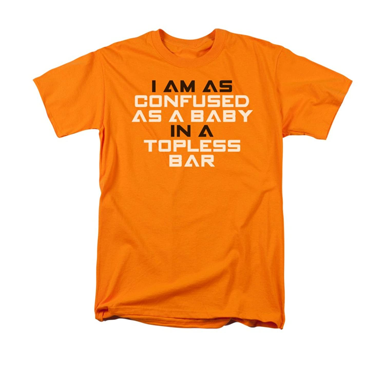 I Am As Confused As A Baby In A Topless Bar Funny Saying Adult T-Shirt