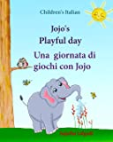 Childrens Italian: Jojo Playful Day. Una giornata di giochi con Jojo: Childrens English-Italian Picture book (Bilingual…