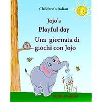 Childrens Italian: Jojo Playful Day. Una giornata di giochi con Jojo: Childrens English-Italian Picture book (Bilingual Edition), childrens Italian ... book (Italian Bilingual) (Italian Edition)