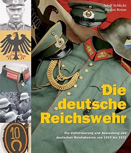 Die deutsche Reichswehr: Die Uniformierung und Ausrüstung des deutschen Reichsheeres von 1919 bis 1932