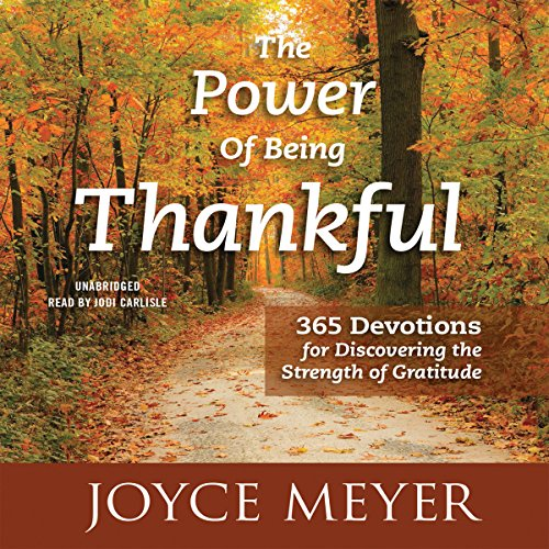 The Power of Being Thankful: 365 Devotions for Discovering the Strength of Gratitude Audiobook [Free Download by Trial] thumbnail