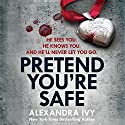 Pretend You're Safe Audiobook by Alexandra Ivy Narrated by Katherine Fenton