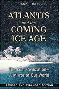 Atlantis and the Coming Ice Age: The Lost Civilization-A Mirror of Our World