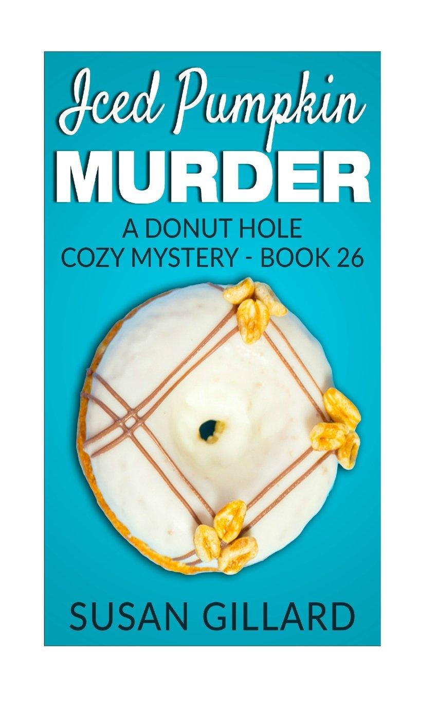 Iced Pumpkin Murder: A Donut Hole Cozy Mystery - Book 26 ebook
