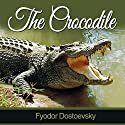 The Crocodile Audiobook by Fyodor Dostoevsky Narrated by Arthur Grey
