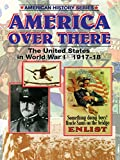 America Over There - The United States in World War I 1917-18