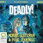 Grope: The Deadly Series, Book 5 | Morris Gleitzman,Paul Jennings