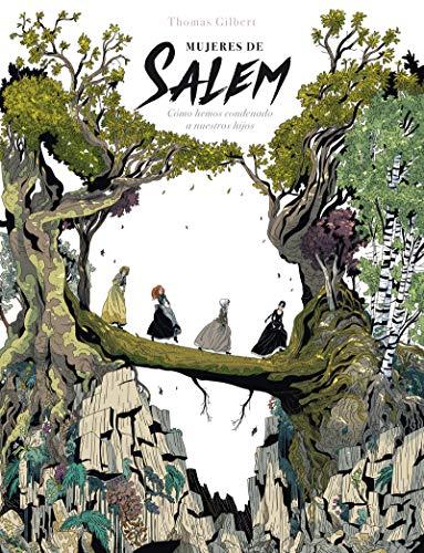 Mujeres de Salem: Cómo hemos condenado a nuestros hijos (_Vela Gráfica) por Thomas Gilbert,Fernando Ballesteros