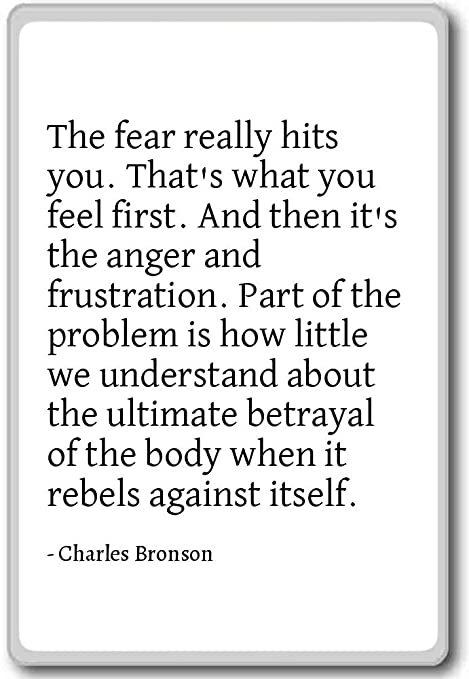 The Fear Really Hits You Thats What You F Charles Bronson