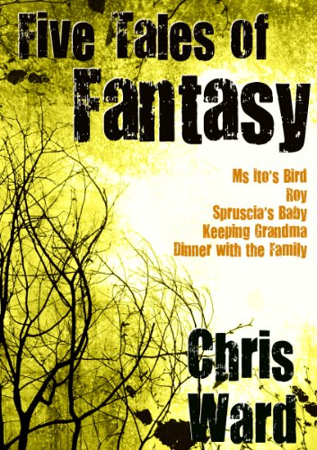 Five Tales of Fantasy (The Chris Ward Collection Book 3) (Fancy Dress Swords)