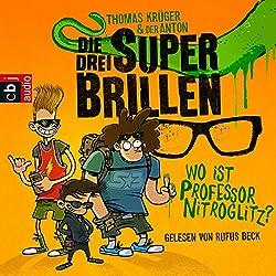 Wo ist Professor Nitroglitz? (Die drei Superbrillen 1)