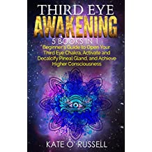 Third Eye Awakening: 5 in 1 Bundle: Beginner's Guide to Open Your Third Eye Chakra, Activate and Decalcify Pineal Gland, and Achieve Higher Consciousness (Expand Mind Power, Astral Travel, Intuition)
