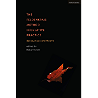 The Feldenkrais Method in Creative Practice: Dance, Music and Theatre (English Edition)