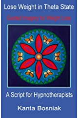 Lose Weight in Theta State: A Script for Hypnotherapists Kindle Edition