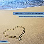 Overcome Learned Helplessness: Self-Empowerment Affirmations for Improved Self-Esteem, Confidence, Self-Respect and Self-Image | Lexie Hay