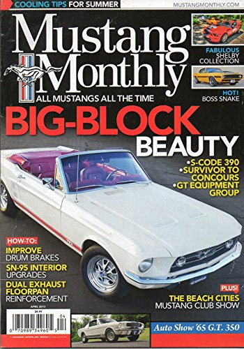 Mustang Monthly April 2013 Magazine All Mustangs All The Time BIG-BLOCK BEAUTY S-CODE 390