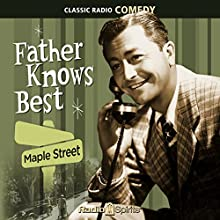 Father Knows Best: Maple Street Radio/TV Program Auteur(s) : Ed James Narrateur(s) : Robert Young