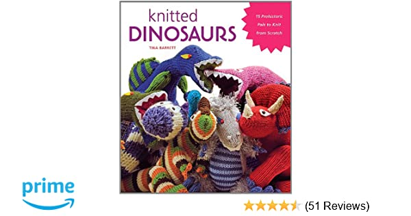 4d61c941a913f Knitted Dinosaurs  15 Prehistoric Pals to Knit From Scratch  Tina Barrett   0999991601894  Amazon.com  Books