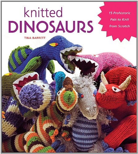 Knitted Dinosaurs: 15 Prehistoric Pals to Knit From Scratch pdf