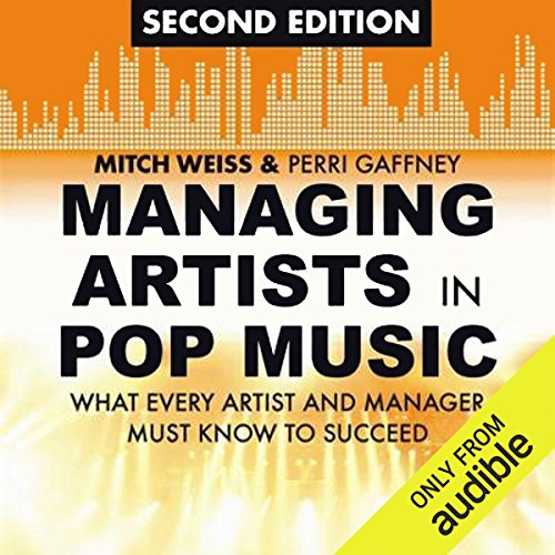 Managing Artists in Pop Music, Second Edition: What Every Artist and Manager Must Know to Succeed by Audible Studios