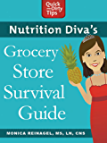 Nutrition Diva's Grocery Store Survival Guide (Quick & Dirty Tips)