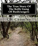The True Story of the Kelly Gang of Bushrangers, C. Chomley, 1466318430
