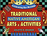 Traditional Native American Arts and Activities, Arlette N. Braman, 0471359920