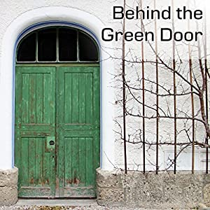 Behind the Green Door Audiobook