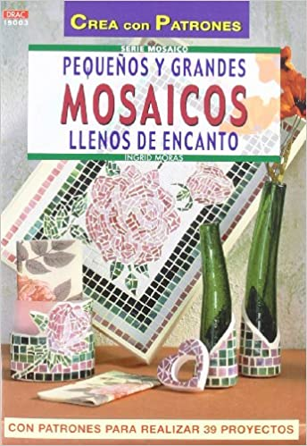 Peque?os y Grandes Mosaicos Llenos de Encanto: INGRID MORAS: 9788496365827: Amazon.com: Books