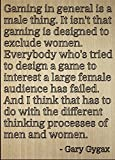 ''Gaming in general is a male thing. It...'' quote by Gary Gygax, laser engraved on wooden plaque - Size: 8''x10''