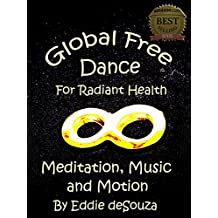 Global Free Dance for  Radiant Health: Meditation, Music and Motion.