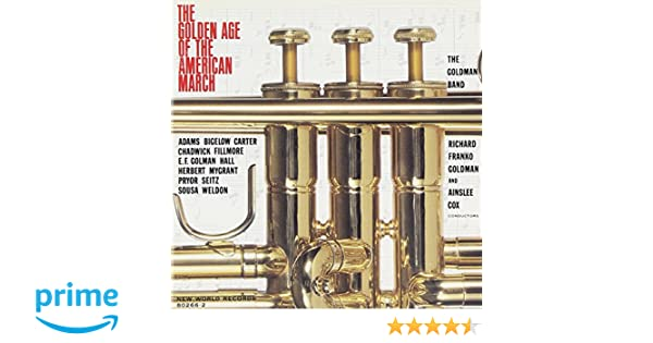 The Goldman Band, John Philip Sousa, Victor Herbert, Richard Franko Goldman, Ainslee Cox - The Golden Age of the American March - Amazon.com Music
