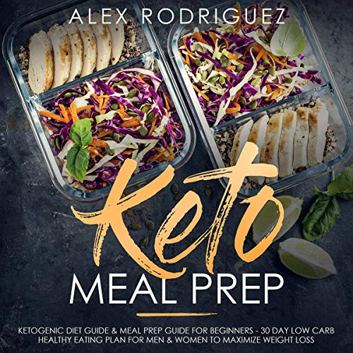 Keto Meal Prep: Ketogenic Diet Guide & Meal Prep Guide for Beginners: 30 Day Low Carb Healthy Eating Plan for Men & Women to Maximize Weight Loss by Alex Rodriguez