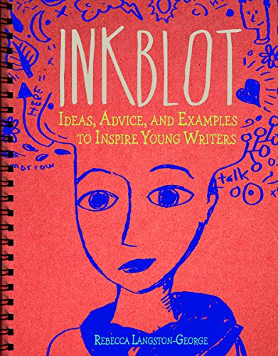 Inkblot: Ideas, Advice, and Examples to Inspire Young Writers (Writer's Notebook)