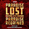 Paradise Lost & Paradise Regained: Two BBC Radio 4 Dramatisations Radio/TV Program by John Milton Narrated by Denis Quilley,  Full Cast, Ian McDiarmid, Robert Glenister