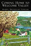Coming Home to Welcome Valley, Mabel Brinegar Fowler, 1425735924