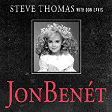 JonBenet: Inside the Ramsey Murder Investigation Audiobook by Donald A. Davis, Steve Thomas Narrated by Paul Boehmer
