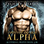 Craved by an Alpha: Eternal Mates Paranormal Romance Series, Book 5 | Felicity Heaton